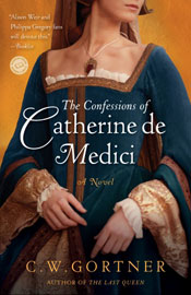 The Confessions of CAtherine de Medici -- C.W. Gortner